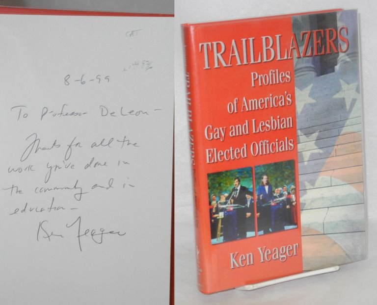 Trailblazers; profiles of America's gay and lesbian elected officials. Ken Yeager.