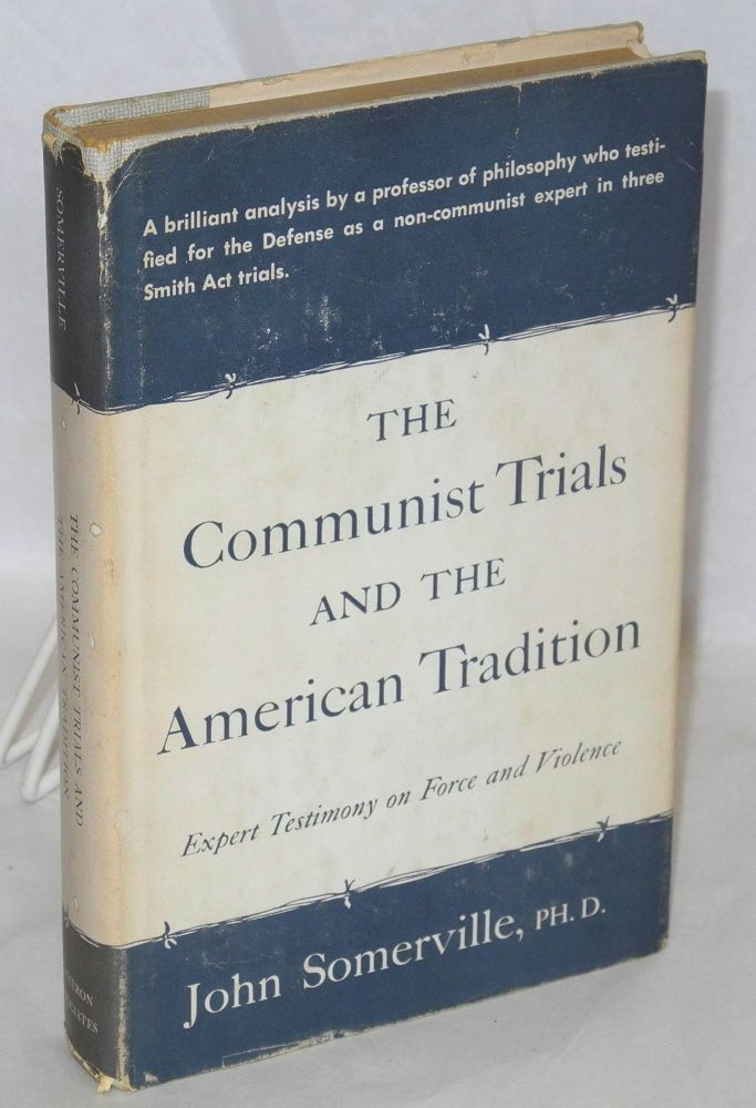 The Communist trials and the American tradition; expert testimony on force and violence. John Somerville.