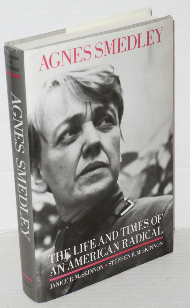 Agnes Smedley; the life and times of an American radical. Janice R. MacKinnon, Stephen R. MacKinnon.