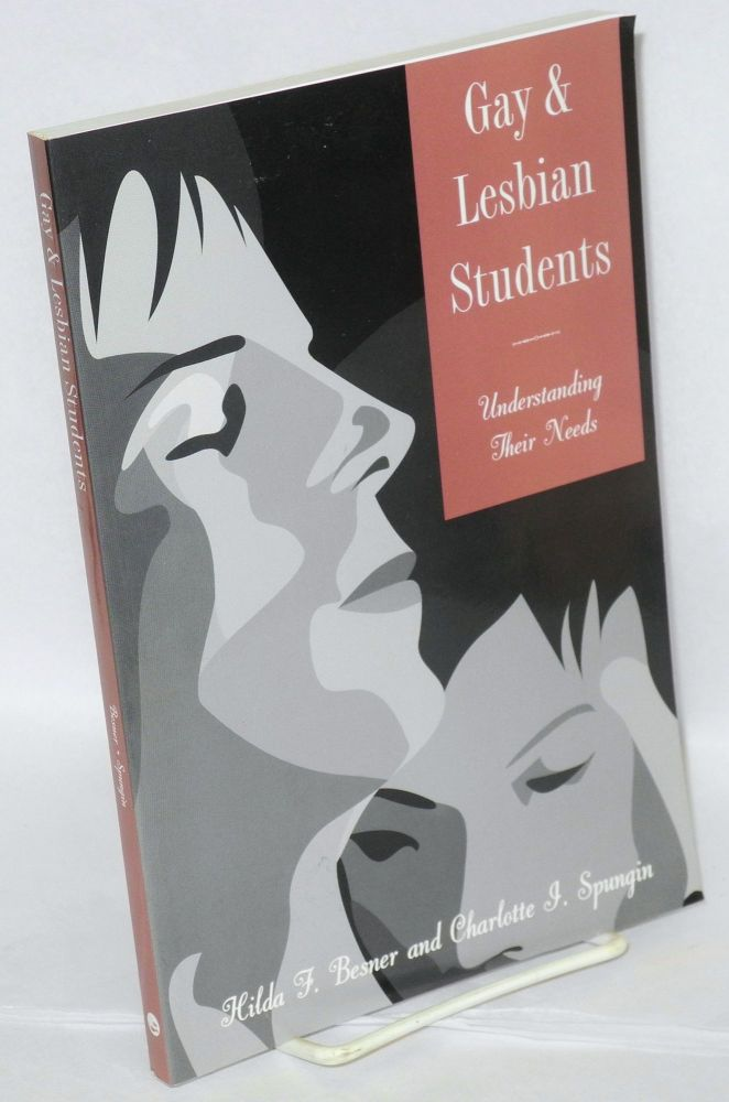 Gay and lesbian students; understanding their needs. Hilda F. Besner, Charlotte I. Spungin.