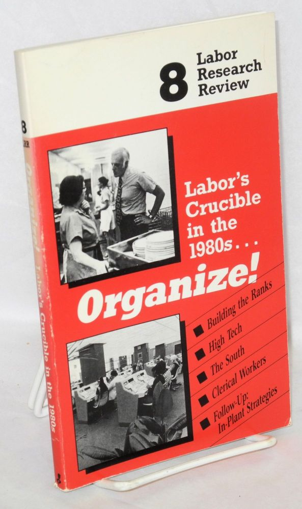 Labor's crucible in the 1980s... Organize! Midwest Center for Labor Research.
