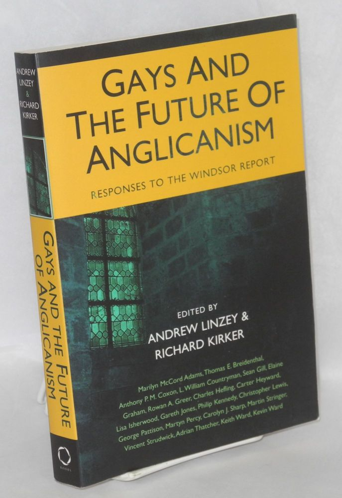 Gays and the future of Anglicanism; responses to the Windsor Report. Andrew Linzey, eds Richard Kirker.