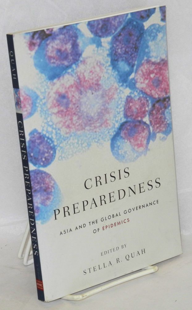 Crisis preparedness; Asia and the global governance of epidemics. Stella R. Quah.