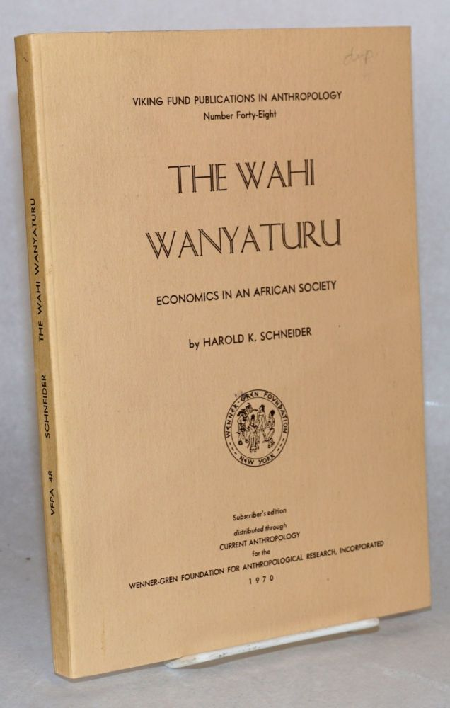 The Wahi Wanyaturu; economics in an African society. Harold K. Schneider.