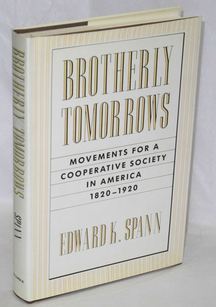 Brotherly tomorrows; movements for a cooperative society in America, 1820-1920. Edward K. Spann.