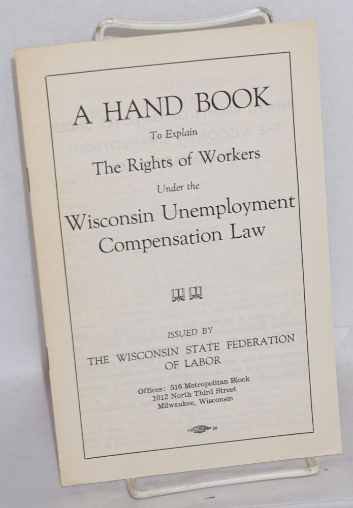 A hand book to explain the rights of workers under the Wisconsin unemployment compensation law. Harry R. McLogan.