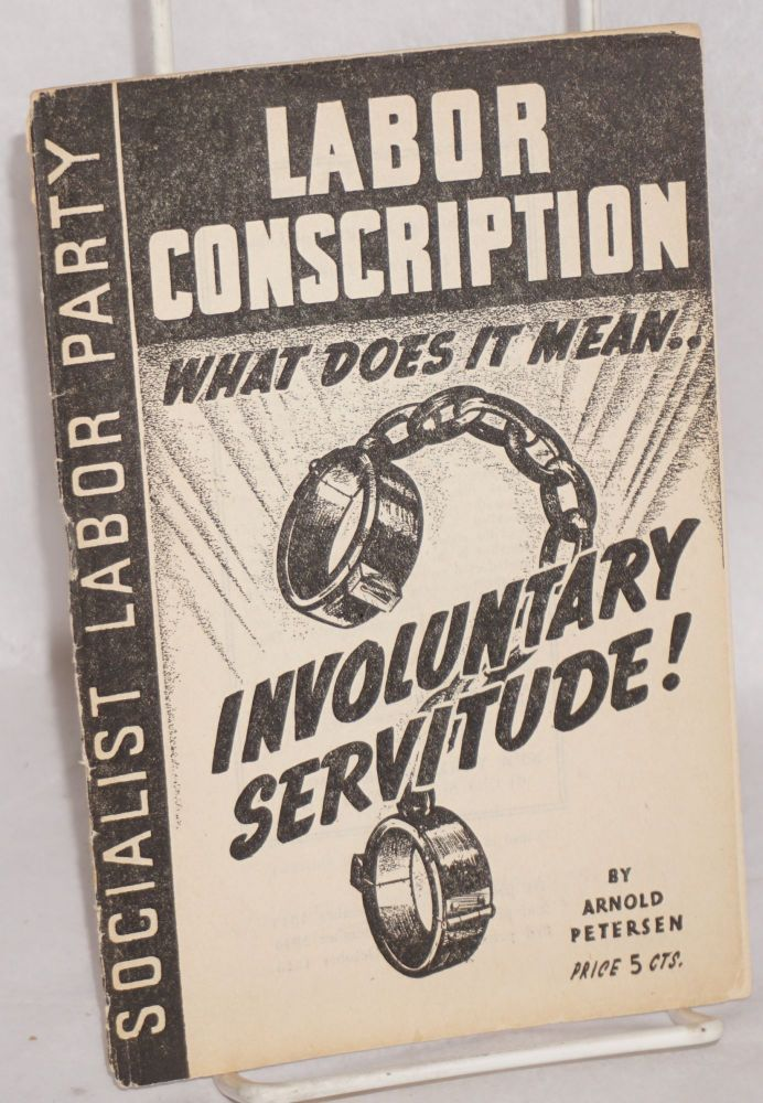 Labor conscription: what does it mean... Involuntary servitude! Arnold Petersen.