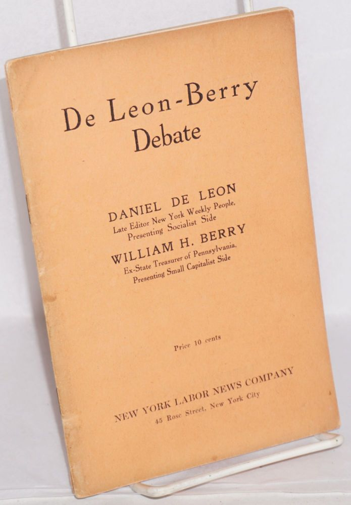 De Leon-Berry debate on solution of the trust problem, Between Daniel De Leon, late editor of The People and Wm. H. Berry, Ex-State Treasurer of Penna. Held before the University Extension Society, Philadelphia, January 27, 1913. Daniel De Leon, William H. Berry.
