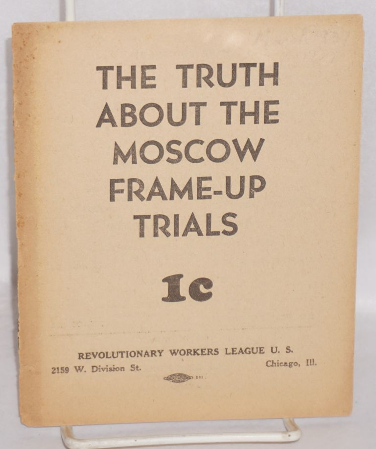 The truth about the Moscow frame-up trials. Revolutionary Workers League.