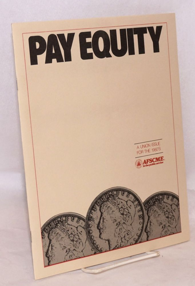 Pay equity: a union issue for the 1980's. County American Federation of State, AFL-CIO Municipal Employees.