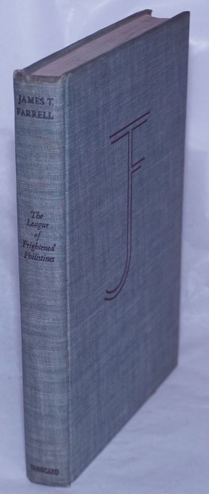 The league of frightened philistines and other papers. James T. Farrell.