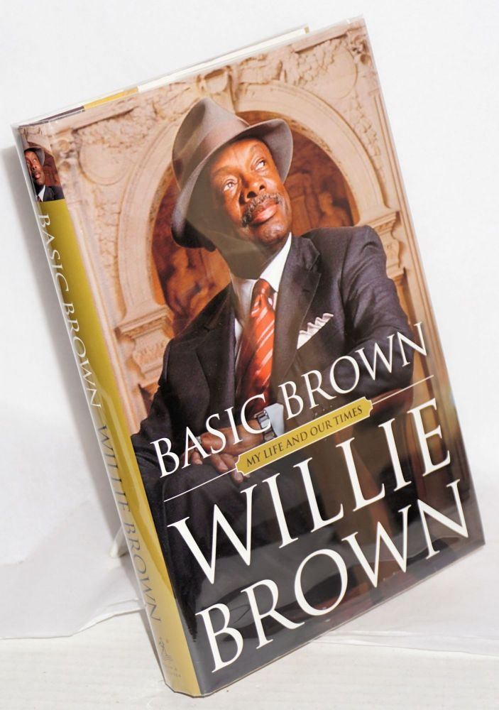 Basic Brown; my life and our times. Willie Brown.