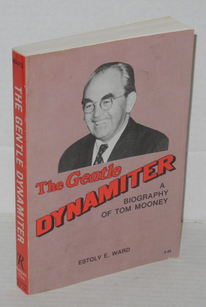 The gentle dynamiter; a biography of Tom Mooney. Estolv Ethan Ward.