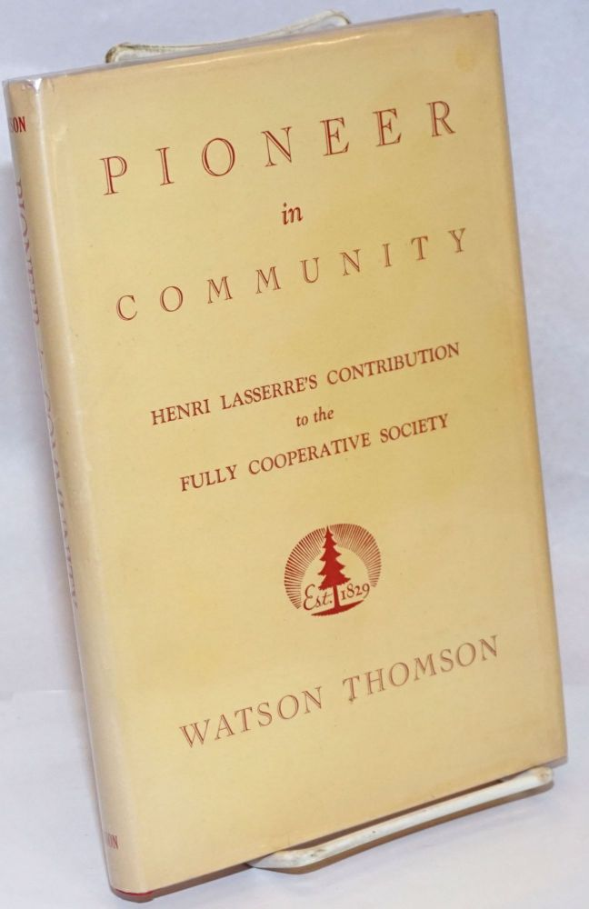 Pioneer in community; Henri Lasserre's contribution to the fully cooperative society. With a foreword by Henrik F. Infield. Watson Thomson.