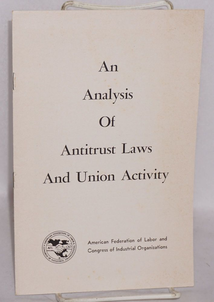 An analysis of antitrust laws and union activity. Andrew J. Biemiller.