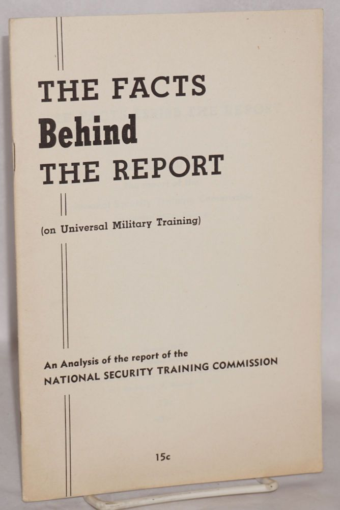 The facts behind the report. An analysis of the report of the National Security Training Commission (on universal military training). National Council Against Conscription.