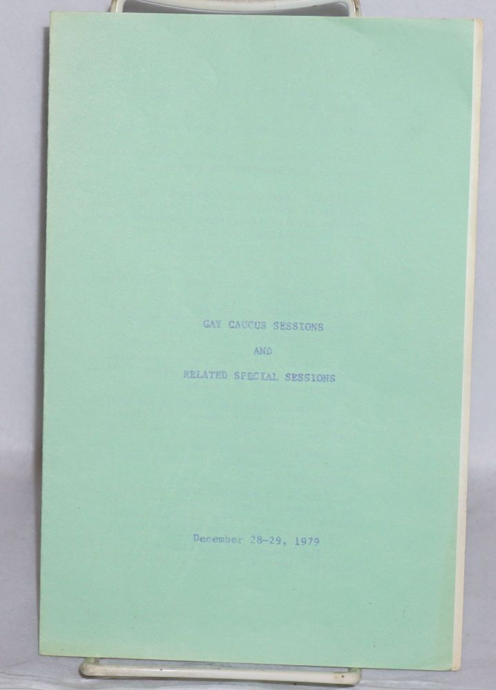 Gay Caucus session and related special sessions; [pamphlet] December 28-29, 1979
