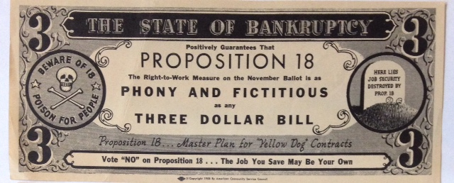 The State of Bankruptcy positively guarantees that Proposition 18, the right-to-work measure on the November ballot, is as phoney and ficticious as any three dollar bill [imitation currency]