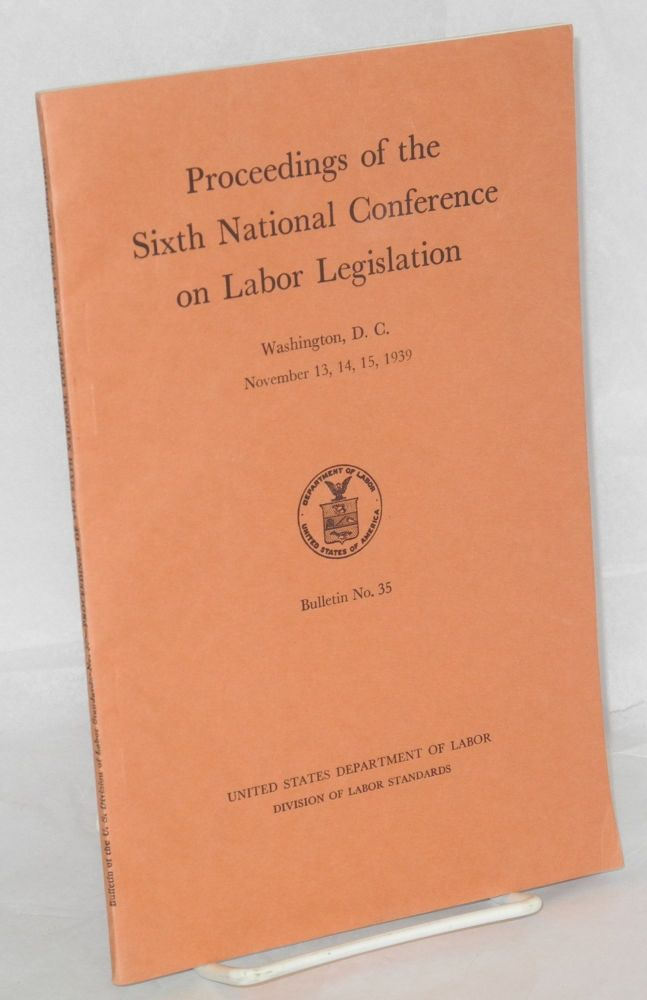Proceedings of the Sixth National Conference for Labor Legislation. United States Bureau of Labor Statistics, Division of Labor Standards.