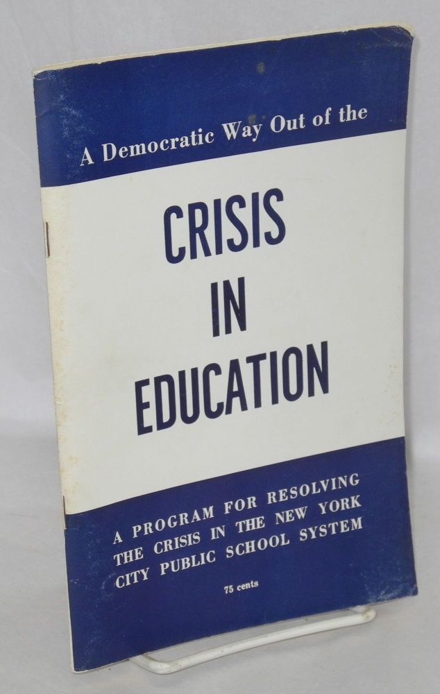 A democratic way out of the crisis in education: a program for resolving the crisis in the New York City Public School System. Communist Party of New York State.