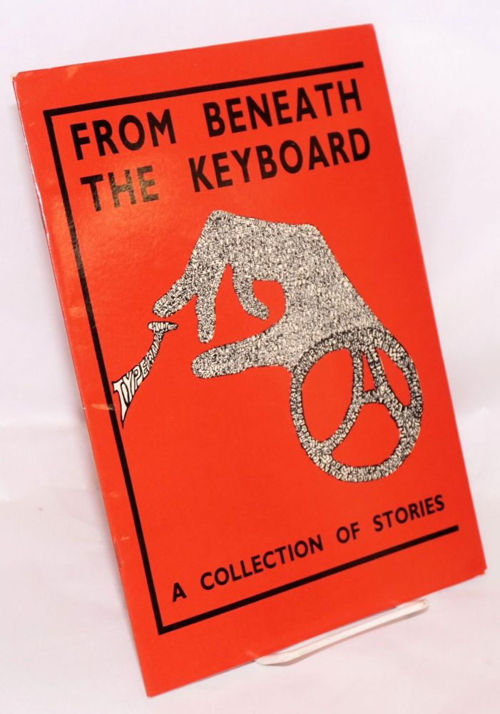From beneath the keyboard: a collection of stories and poetry