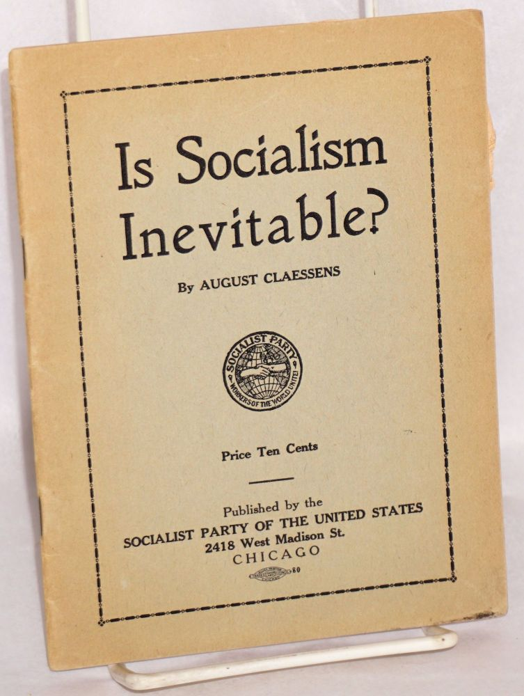 Is Socialism inevitable? An explanation of the forces of social progress. August Claessens.