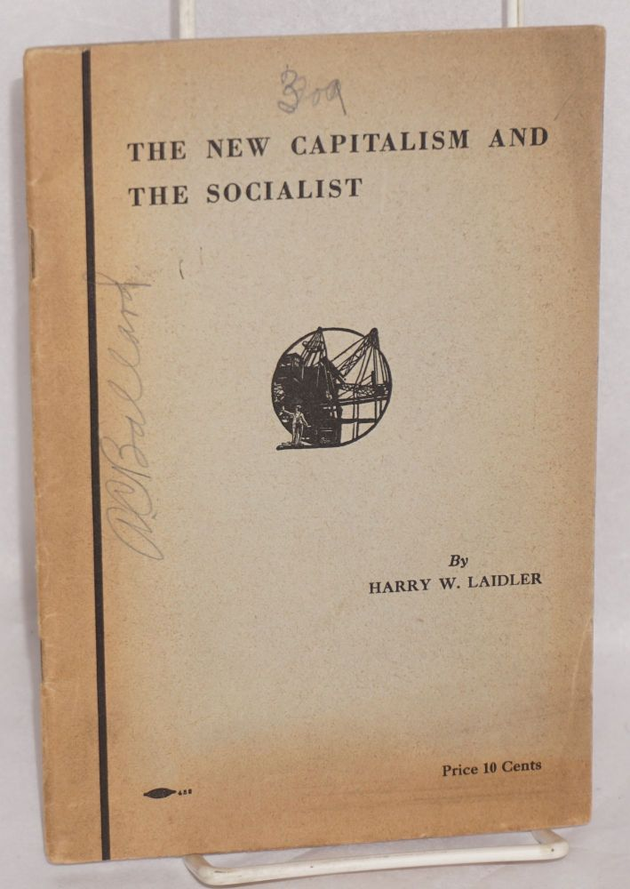 The new capitalism and the socialist. Harry W. Laidler.