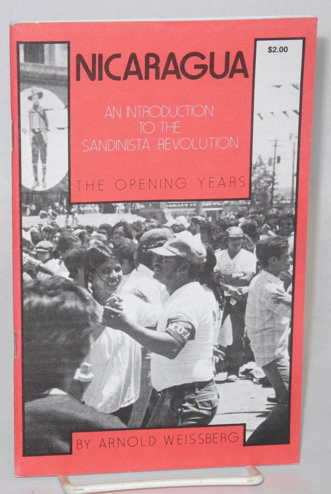 Nicaragua: an introduction to the Sandinista revolution. The opening years. Arnold Weissberg.