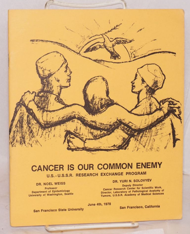 Cancer is our common enemy: U.S.-U.S.S.R. Research Exchange Program. June 4th, 1978, San Francisco State University, San Francisco, California. Noel Weiss, Yuri Solovyev.