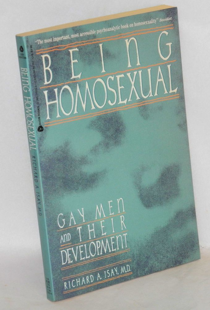Being homosexual; gay men and their development. Richard A. Isay.