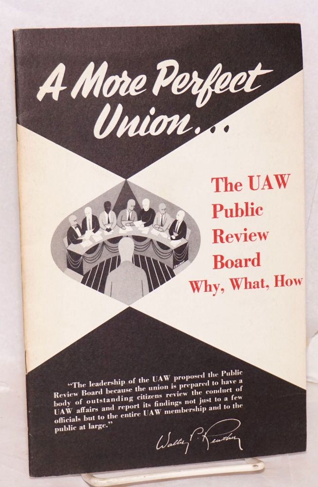 A more perfect union--the UAW Public Review Board. Why, what, how. Aircraft United Automobile, Agricultural Workers of America. Public Review Board.