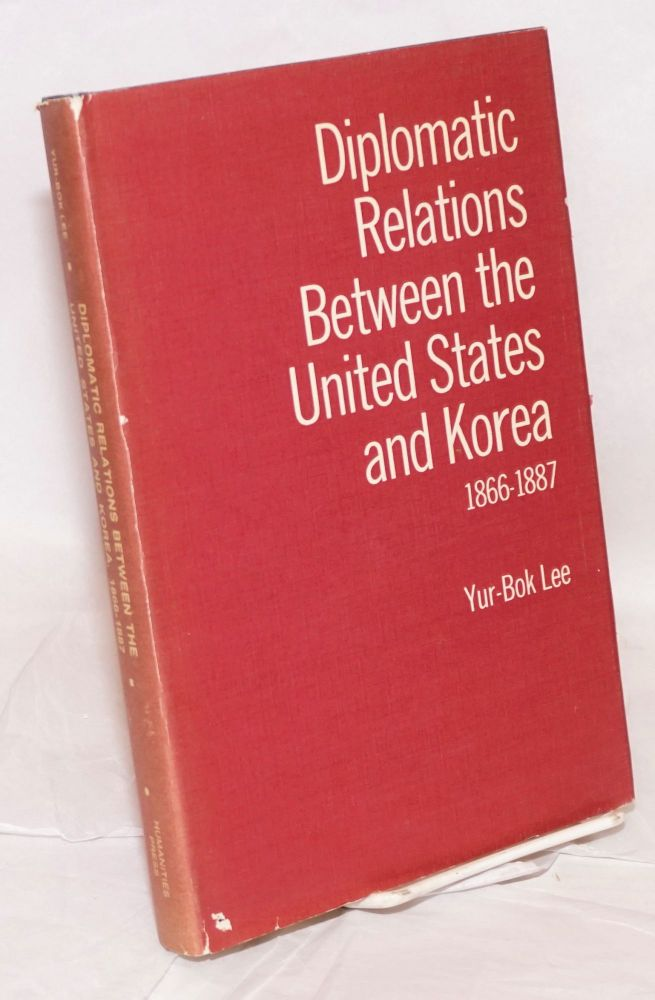 Diplomatic relations between the United States and Korea, 1866-1887. Yur-Bok Lee.