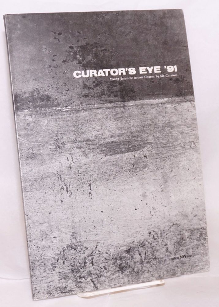 Curator's eye '91. Young Japanese artists chosen by six curators. Kazuko Endo, director.