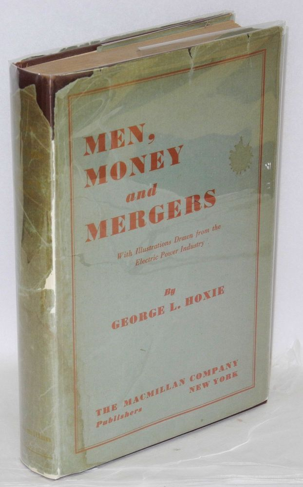 Men, Money and Mergers: With Illustrations Drawn from the Electric Power Industry. George L. Hoxie.