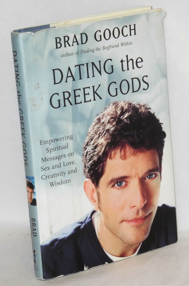 Dating the Greek gods; empowering spiritual messages from Mr. Olympus. Brad Gooch.