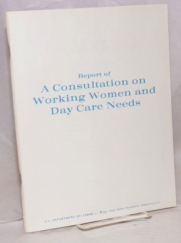 Report of a consultation on working women and day care needs. Wage US Department of Labor, Labor Standards Administration.