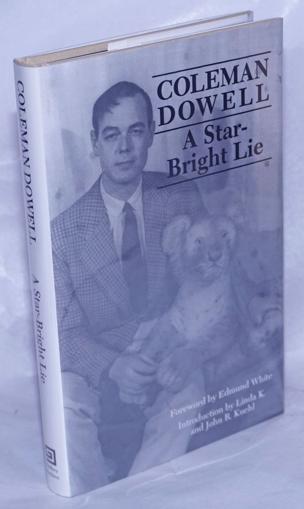 A star-bright lie; foreword by Edmund White, introduction by Linda K. and John R. Kuehl. Coleman Dowell.