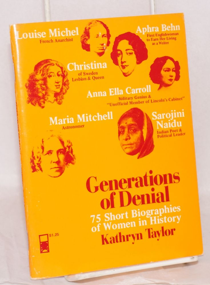 Generations of denial; 75 short biographies of women in history. Kathryn Taylor.