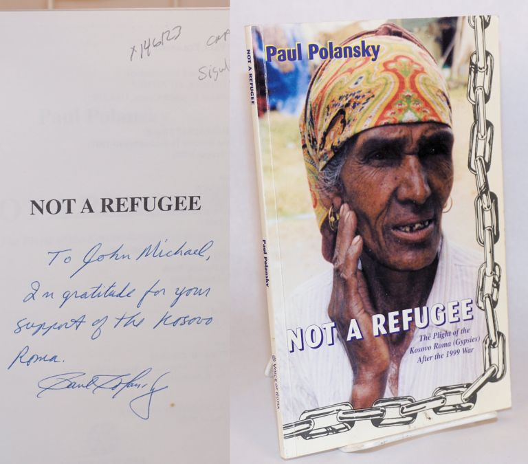 Not a refugee; the plight of the Kosovo Roma (Gypsies) after the 1999 War. Paul Polansky.