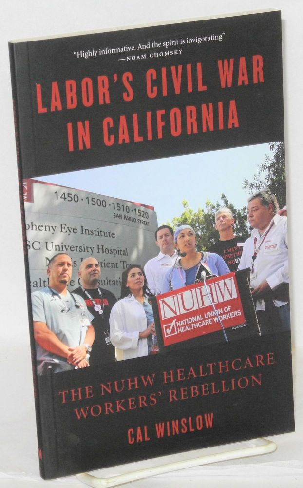 Labor's civil war in California; the NUHW healthcare workers' rebellion. Cal Winslow.
