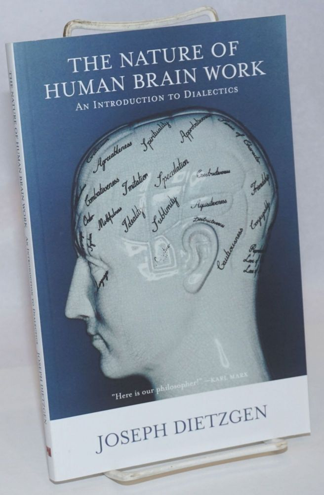 The nature of human brain work, an introduction to dialectics. Joseph Dietzgen.