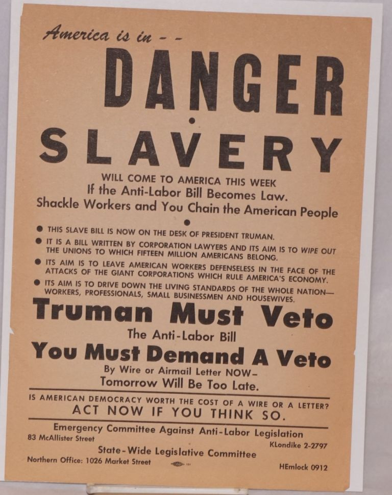 America is in -- danger. Slavery will come to America this week if the anti-labor bill becomes law. Shackle workers and you chain the American people. Emergency Committee Against Anti-Labor Legislation, State-wide Legislative Committee.