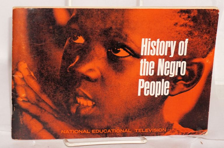 History of the Negro people; viewer's handbook. From Africa, Latin America and the United States, National Educational Television presents a nine-program series that captures the sights and sounds of the Negro people's long-neglected past. National Educational Television.