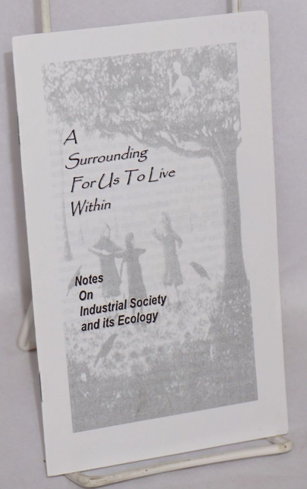 A surrounding for us to live within: notes on industrial society and its ecology. Friend of Ludd.