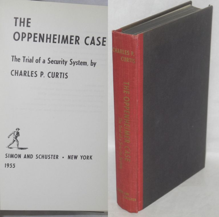 The Oppenheimer case; the trial of a security system. Charles P. Curtis.