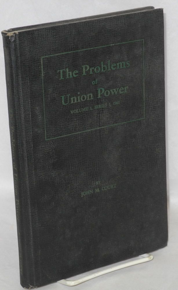 The problems of union power. John M. Court.