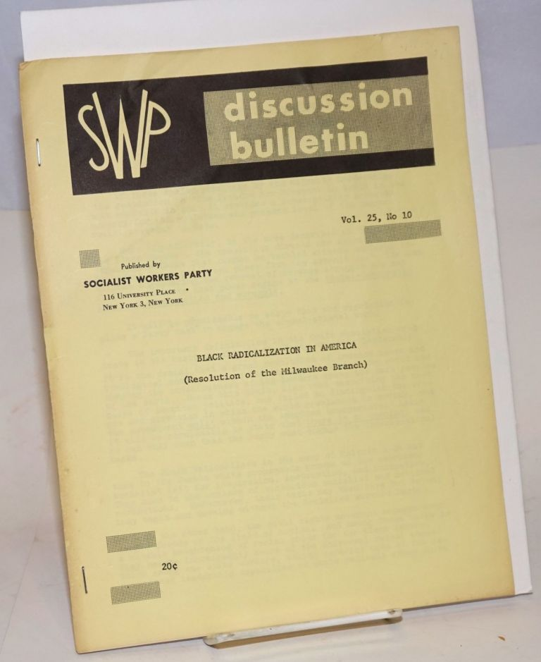 SWP Discussion bulletin vol. 25, no. 10: Black radicalization in America (Resolution of the Milwaukee Branch). Socialist Workers Party.