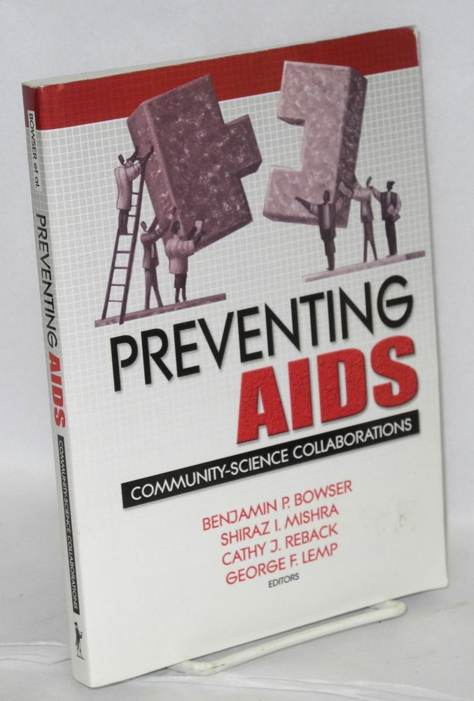 Preventing AIDS; community-science collaborations. Benjamin P. Bowser, , Cathy J. Reback, Shiraz I. Mishra, Feorge F. Lemp.