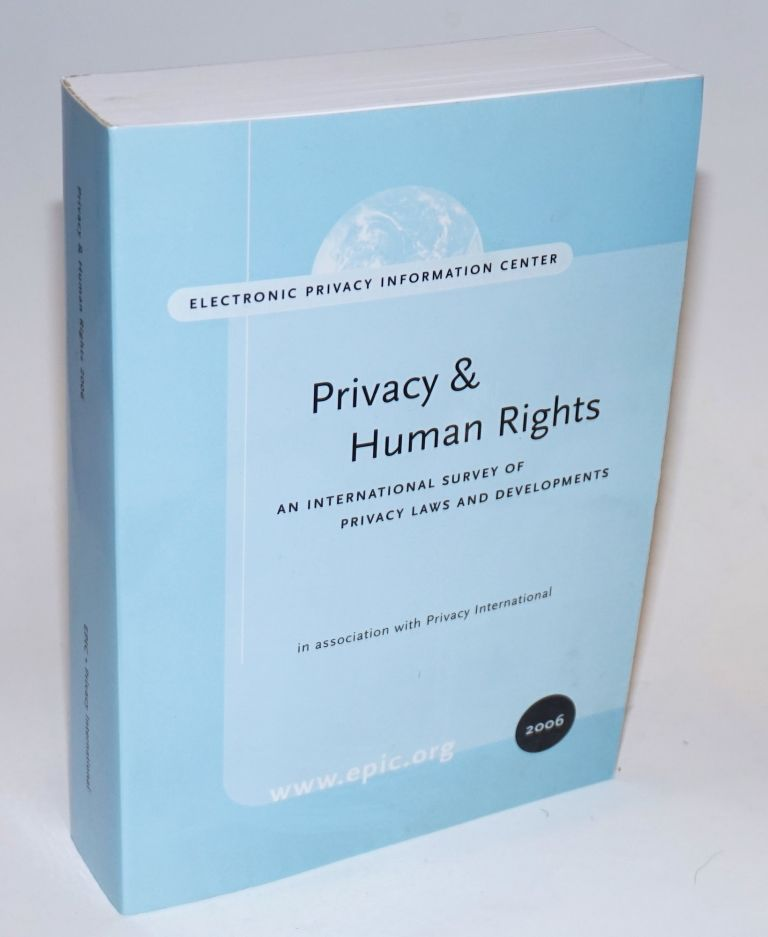 Privacy and Human Rights Report 2006: An International Survey of Privacy Laws and Developments