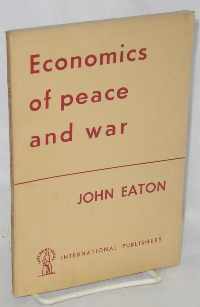 Economics of peace and war: an analysis of Britain's economic problems. John Eaton.
